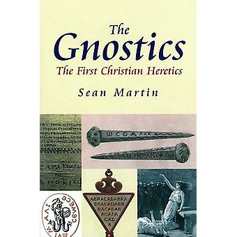 The Gnostics - The First Christian Heretics by Sean Martin - 978184243