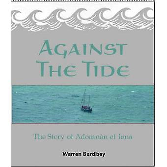 Against the Tide - The Story of the Adomnan of Iona by Warren Bardsley