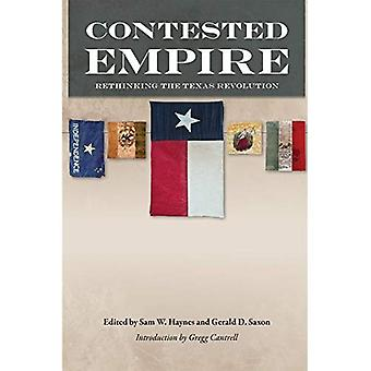 Contested Empire: Rethinking the Texas Revolution (Walter Prescott Webb Memorial Lectures, Published for the Un)