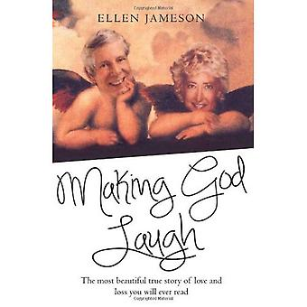 Making God Laugh: The most beautiful true story of love and loss you will ever read