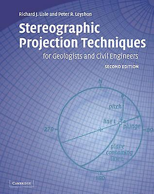 Stereographic Projection Techniques for Geologists and Civil Engineers Second Edition by Lisle & Richard J.
