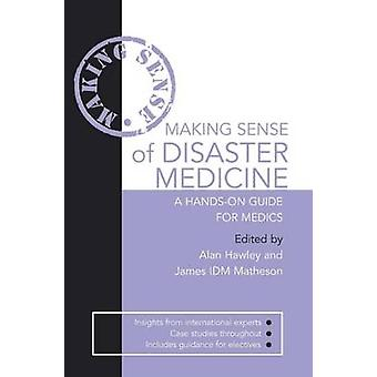 Making Sense of Disaster Medicine - A Hands-on Guide for Medics by Ala