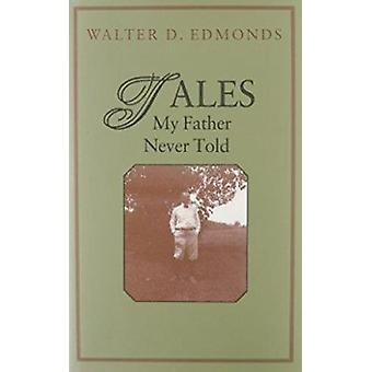 Tales My Father Never Told by Walter Dumaux Edmonds - 9780815603078 B