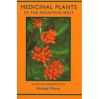 Medicinal Plants of the Mountain West (2nd Revised edition) by Michae