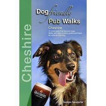 Dog Friendly Pub Walks - Cheshire by Seddon Neudorfer - 9780993192340
