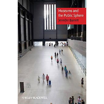 Museums and the Public Sphere by Jennifer Barrett - 9781118274835 Book