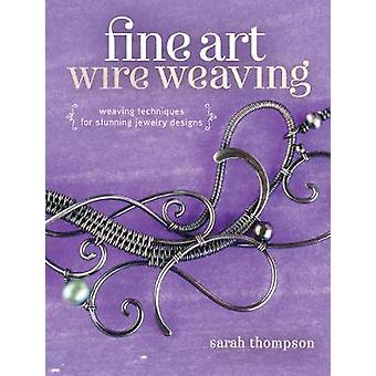 Fine Art Wire Weaving - Weaving Techniques for Stunning Jewelry Design
