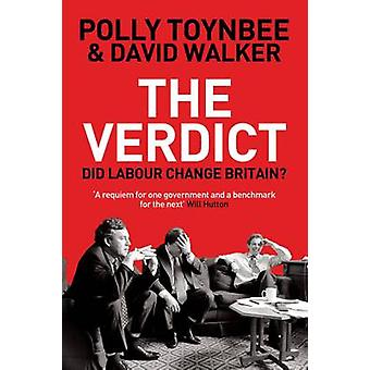 The Verdict - Did Labour Change Britain? by Polly Toynbee - David Walk