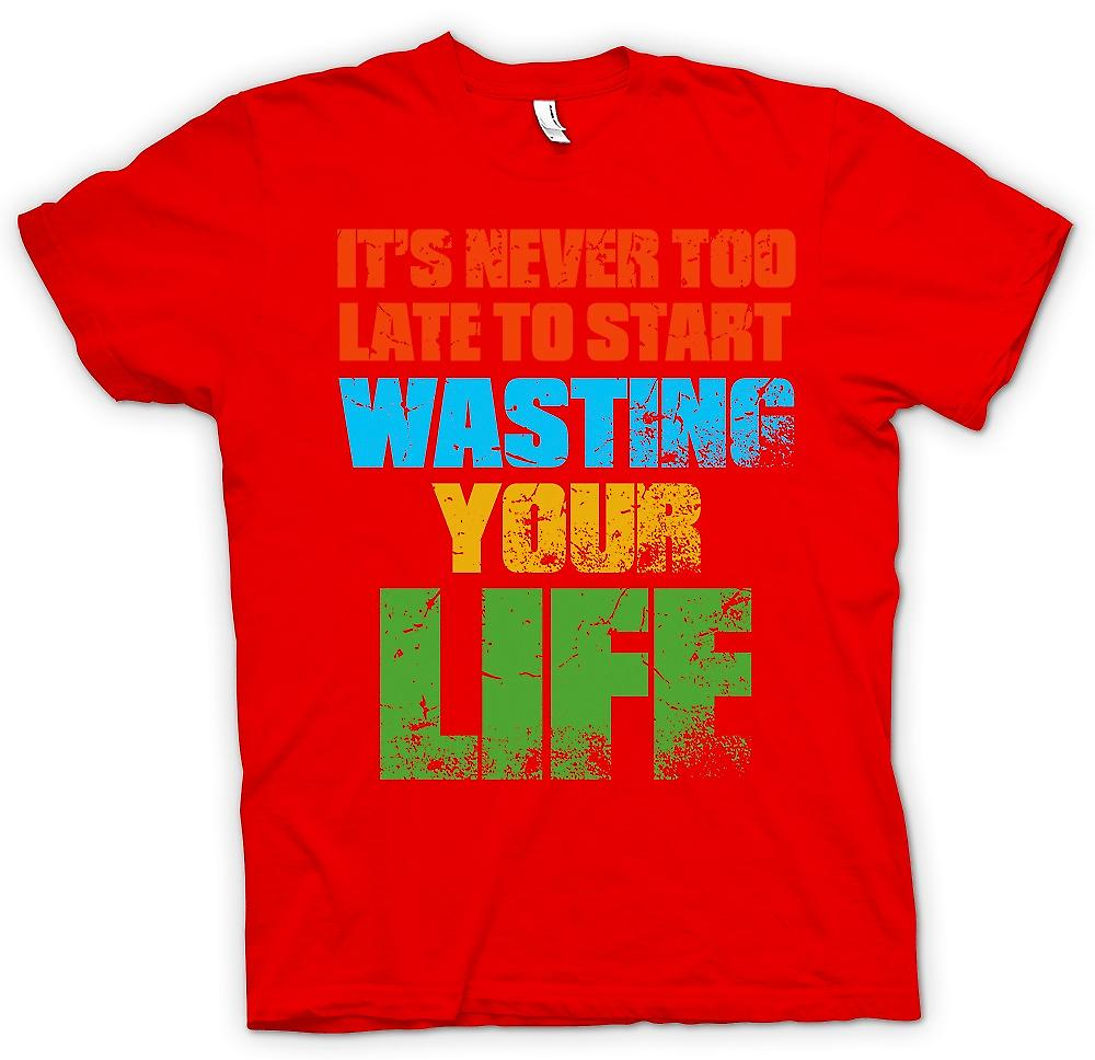 Mens t-shirt - Its mai a tardo per avviare Wasting Your Life - Funny