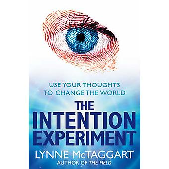 The Intention Experiment - Use Your Thoughts to Change the World by Ly