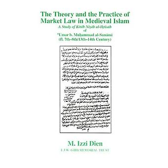 Theory and the Practice of Market Law in Medieval Islam A Study of Kitab Nisab Al-Ihtisab of...