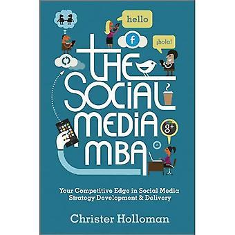 Os meios de Comunicação Social MBA: sua vantagem competitiva no desenvolvimento de estratégias de mídia Social e entrega