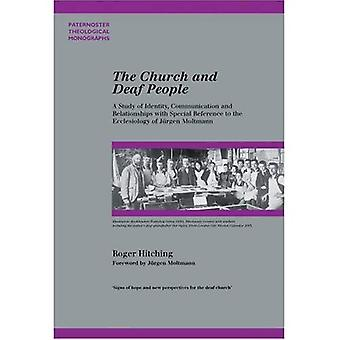 The Church and Deaf People: A Study of Identity, Communication and Relationships with Special Reference to the Ecclesiology of Jurgen Moltmann