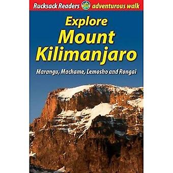 Explore Mount Kilimanjaro: Marangu, Machame, Lemosho and Rongai (Rucksack Readers)