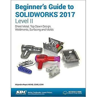 Beginner's Guide to SOLIDWORKS 2017 - Level II� (Including unique access code)