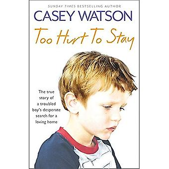 Too Hurt to Stay: The True Story of a Troubled Boy's Desperate Search for a Loving Home