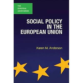 Social Policy in the European Union by Anderson & Karen