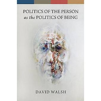Politics of the Person as the Politics of Being by Walsh & David