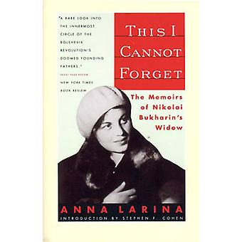 This I Cannot Forget The Memoirs of Nikolai Bukharins Widow by Larina & Anna