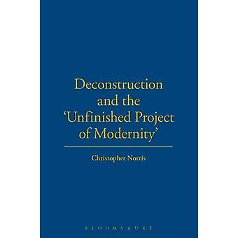 Deconstruction and the Unfinished Project of Modernity by Norris & Christopher