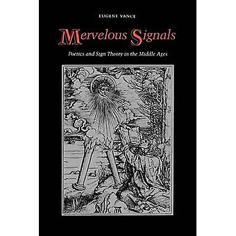 Mervelous Signals Poetics and Sign Theory in the Middle Ages by Vance & Eugene