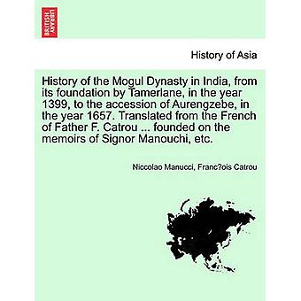 History of the Mogul Dynasty in India from Its Foundation by Tamerlane in the Year 1399 to the Accession of Aurengzebe in the Year 1657. Translate by Manucci & Niccolao