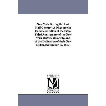 New York under den siste halve århundre en diskurs i markeringen av FiftyThird Anniversary av New York Historical Society og innvielsen av sine nye EdificeNovember 17 1857 av Francis & John W. John Wakefield