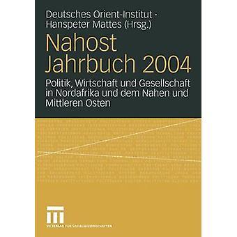 Nahost Jahrbuch 2004  Politik Wirtschaft und Gesellschaft in Nordafrika und dem Nahen und Mittleren Osten by Mattes & Hanspeter