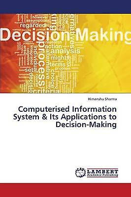 Computerised Information System  Its Applications to DecisionMaking by Sharma Hihommeshu