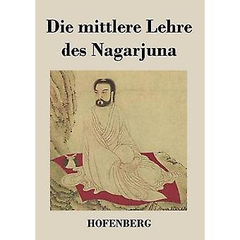 Die mittlere Lehre des Nagarjuna by Nagarjuna