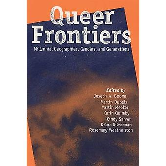 Queer Frontiers - Millennial Geographies - Genders and Generations by