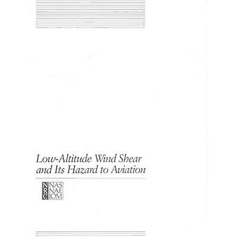 Low-Altitude Wind Shear and Its Hazard to Aviation by Committee on Lo