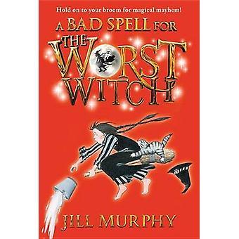 A Bad Spell for the Worst Witch by Jill Murphy - Jill Murphy - 978076