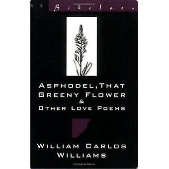 Asphodel - That Greeny Flower & Other Love Poems by William Carlos Wi