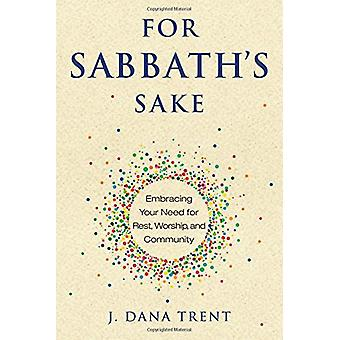 For Sabbath's Sake - Embracing Your Need for Rest - Worship - and Comm