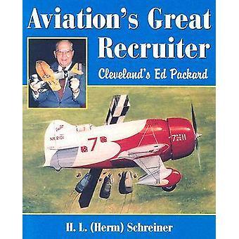 Aviation's Great Recruiter - Cleveland's Ed Packard by H.L. Schreiner