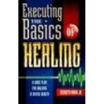 Executing the Basics of Healing - A Game Plan for Walking in Divine He