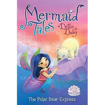 The Polar Bear Express by Debbie Dadey - Tatevik Avakyan - 9781481402