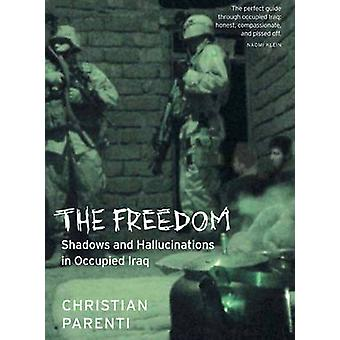 The Freedom - Shadows and Hallucinations in Occupied Iraq by Christian