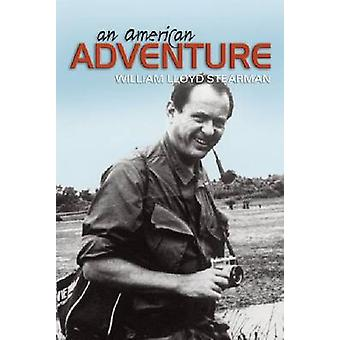 An American Adventure - From Early Aviation Through Three Wars to the