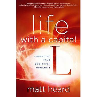 Life with a Capital L by Matt Heard - 9781601424464 Book