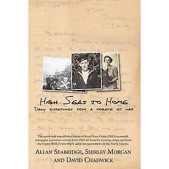 High Seas to Home - Daily Dispatches from a Frigate at War by Allan Se