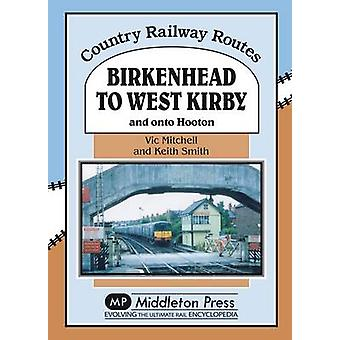 Birkenhead to West Kirby - And on to Hooton by Vic Mitchell - Keith Sm