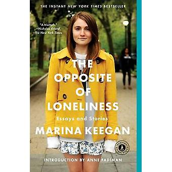 The Opposite of Loneliness - Essays and Stories by Marina Keegan - Ann