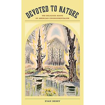 Devoted to Nature: The Religious Roots of American Environmentalism (Paperback) by Berry Evan