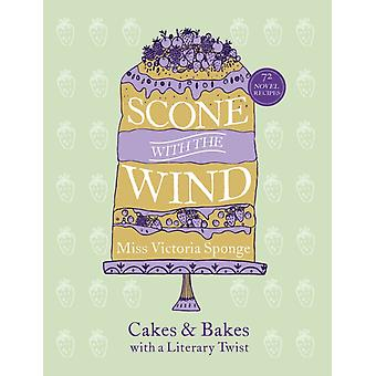 Scone with the Wind: Cakes and Bakes with a Literary Twist (Baking) (Hardcover) by Sponge Miss Victoria