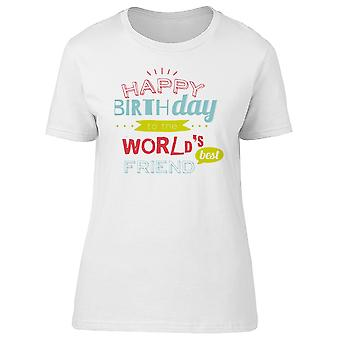 Happy Bday To The Worlds Bff Tee Women's -Image by Shutterstock