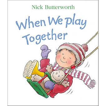 When We Play Together by Nick Butterworth - Nick Butterworth - 978000
