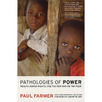 Pathologies of Power - Health - Human Rights and the New War on the Po