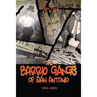 The Barrio Gangs of San Antonio - 1915-2015 by Mike Tapia - 978087565